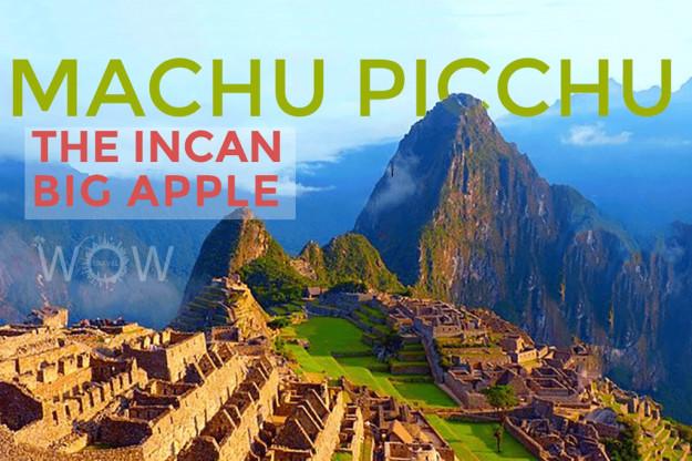 Machu Picchu is the Incan Big Apple