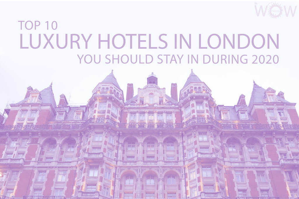 Top 10 Luxury Hotels In London You Should Stay In During 2020