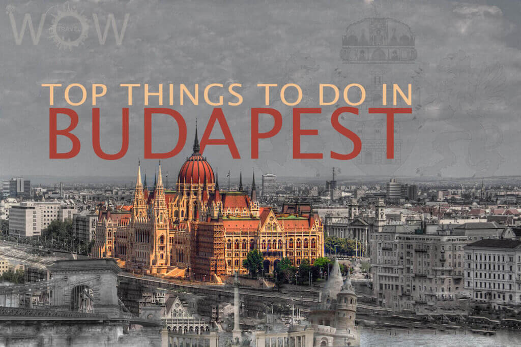 Top 10 Things To Do In Budapest Wow Travel