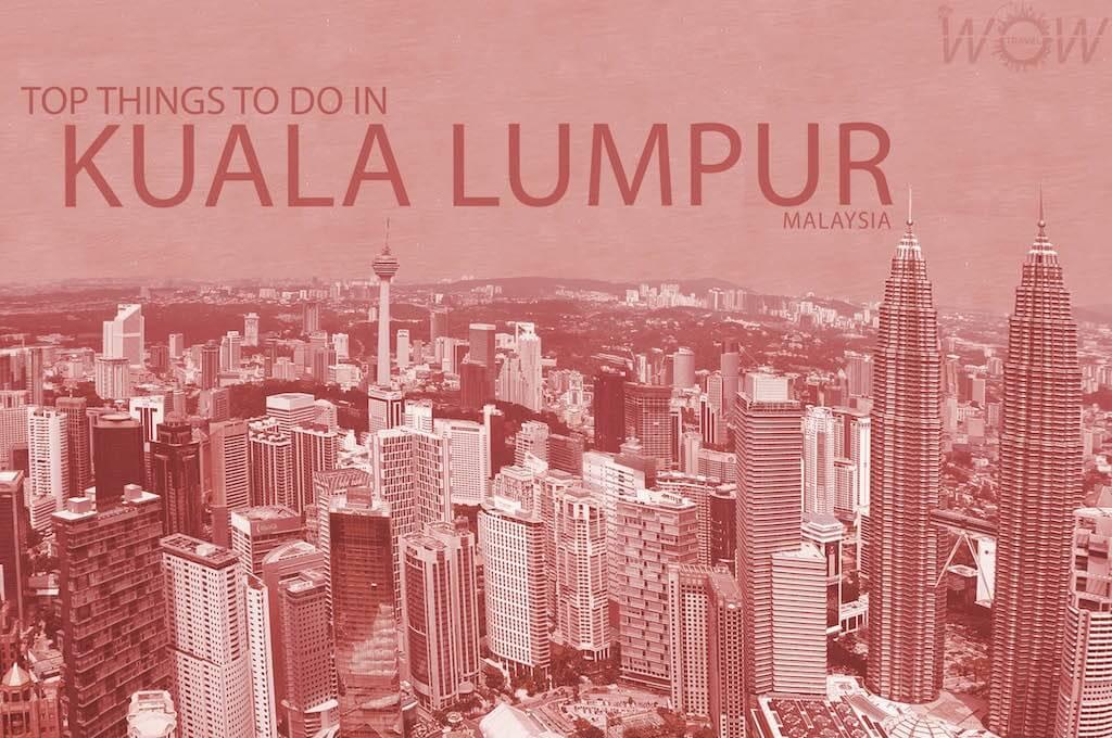 Top Things To Do In Kuala Lumpur WOW TRAVEL - 10 things to see and do in kuala lumpur