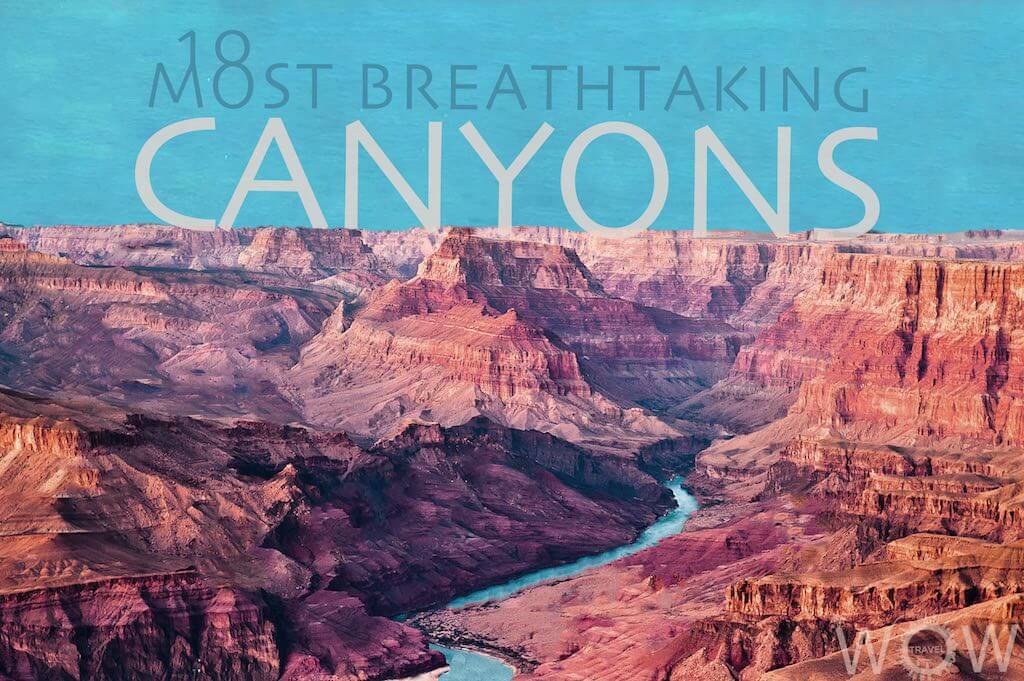 10 Most Breathtaking Canyons In The World