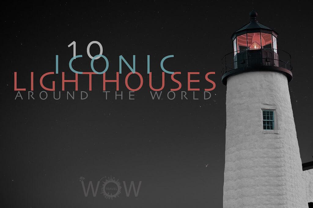 10 Iconic Lighthouses Around The World
