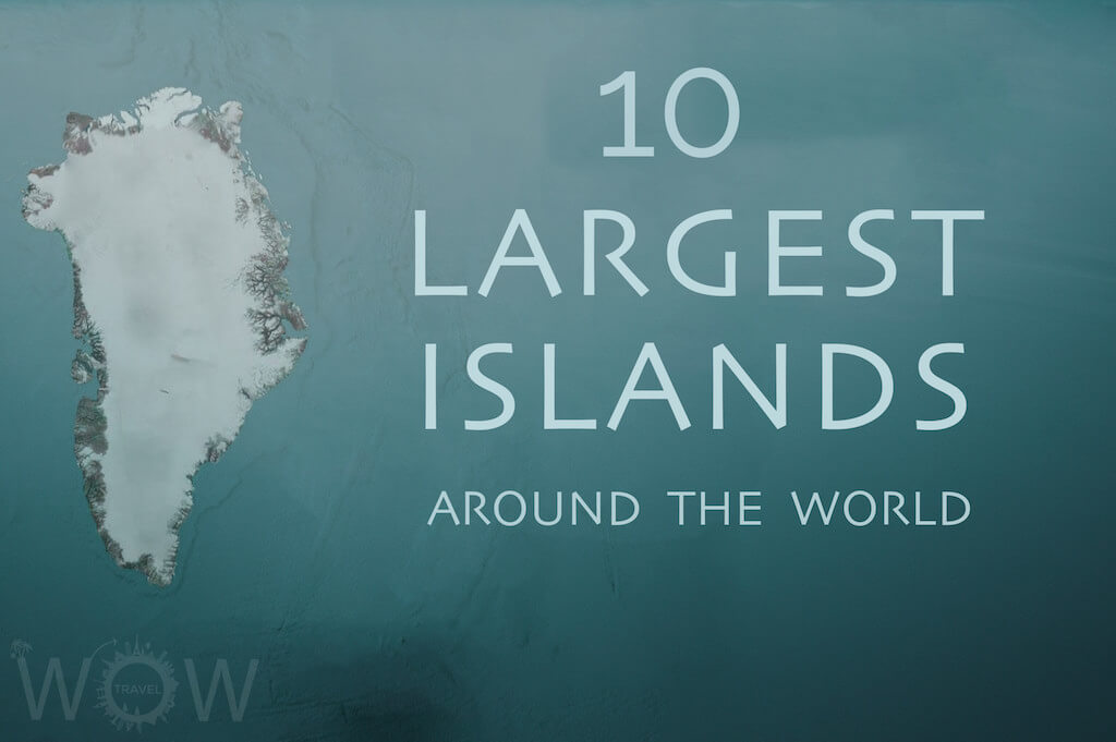 10 Largest Islands Of The World