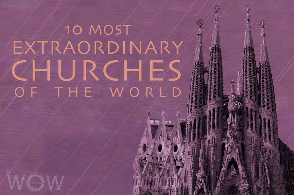 10 Most Extraordinary Churches Of The World