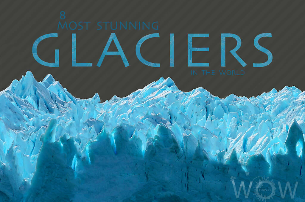 8 Most Stunning Glaciers In The World