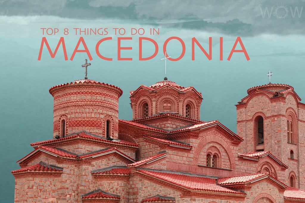 Top 8 Things To Do In Macedonia