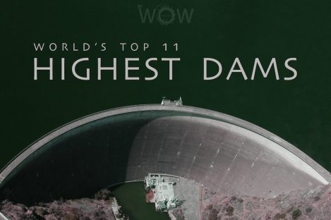 Top 11 Highest Dams In The World