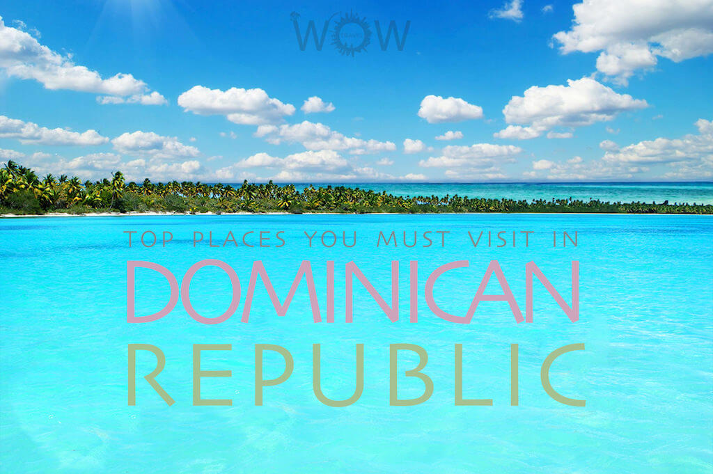 Top 10 Places You Must Visit In Dominican Republic
