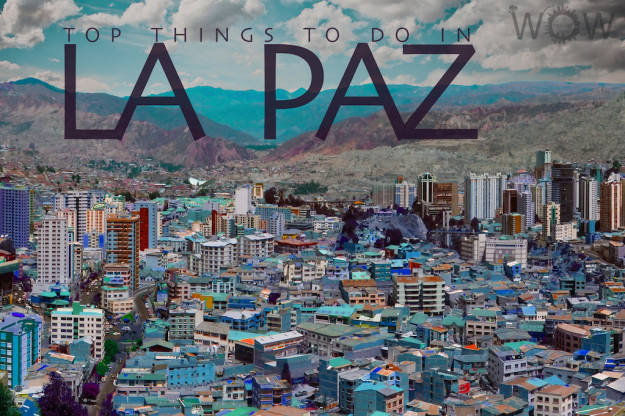 Top 10 Things To Do In La Paz