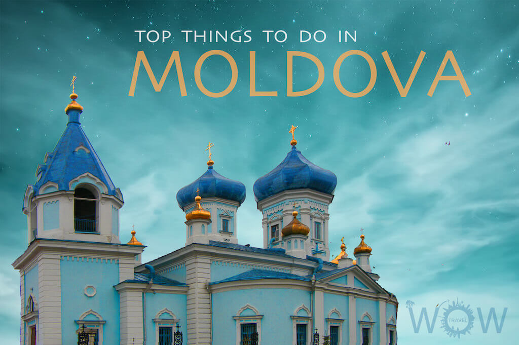 Top 6 Things To Do In Moldova