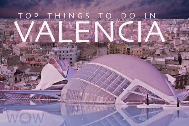 Top 7 Things To Do In Valencia