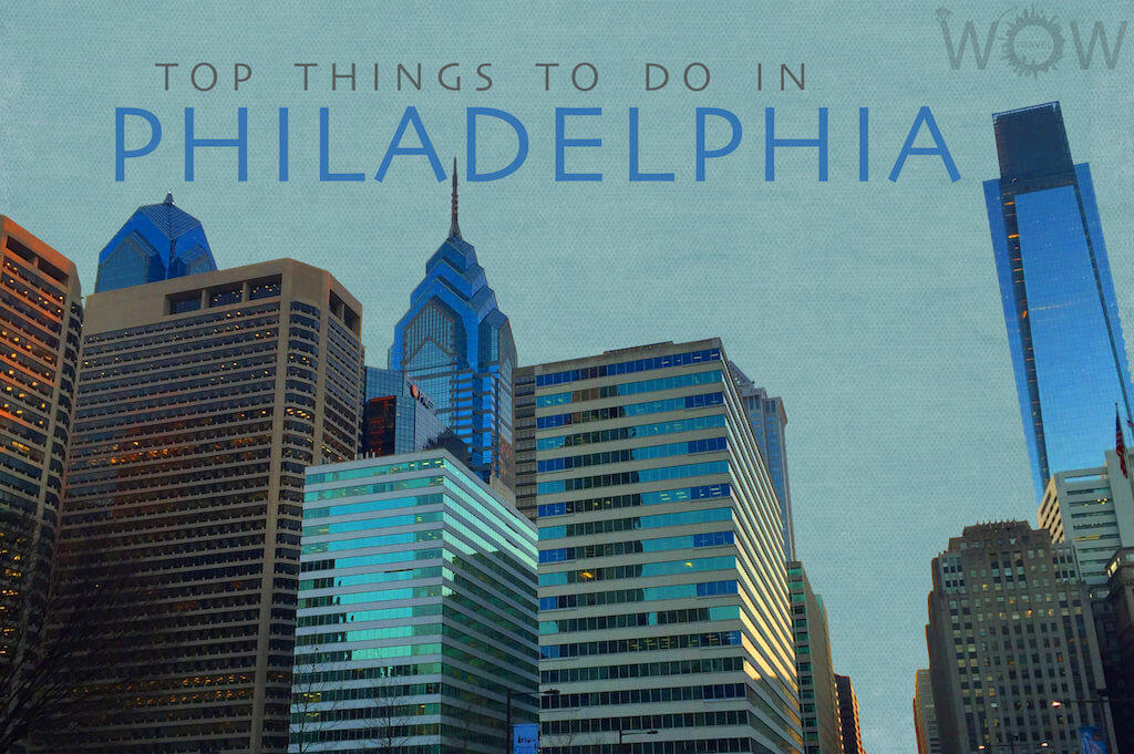 Top 9 things to do in philadelphia wow travel for Top things to do philadelphia