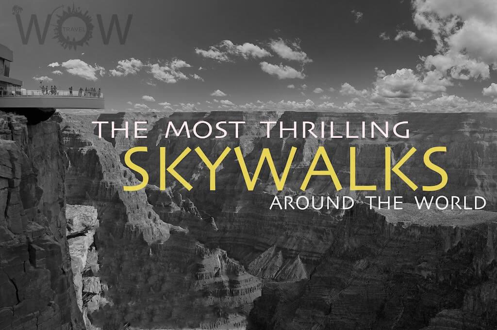 The 10 Most Thrilling Skywalks Around The World