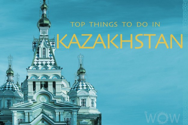 Top 10 Things To Do In Kazakhstan