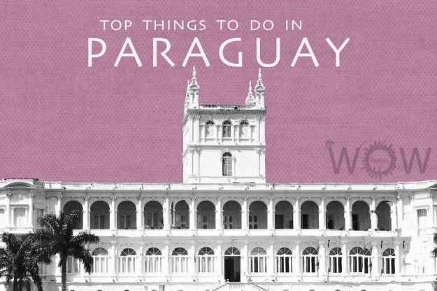 Top 6 Things To Do In Paraguay