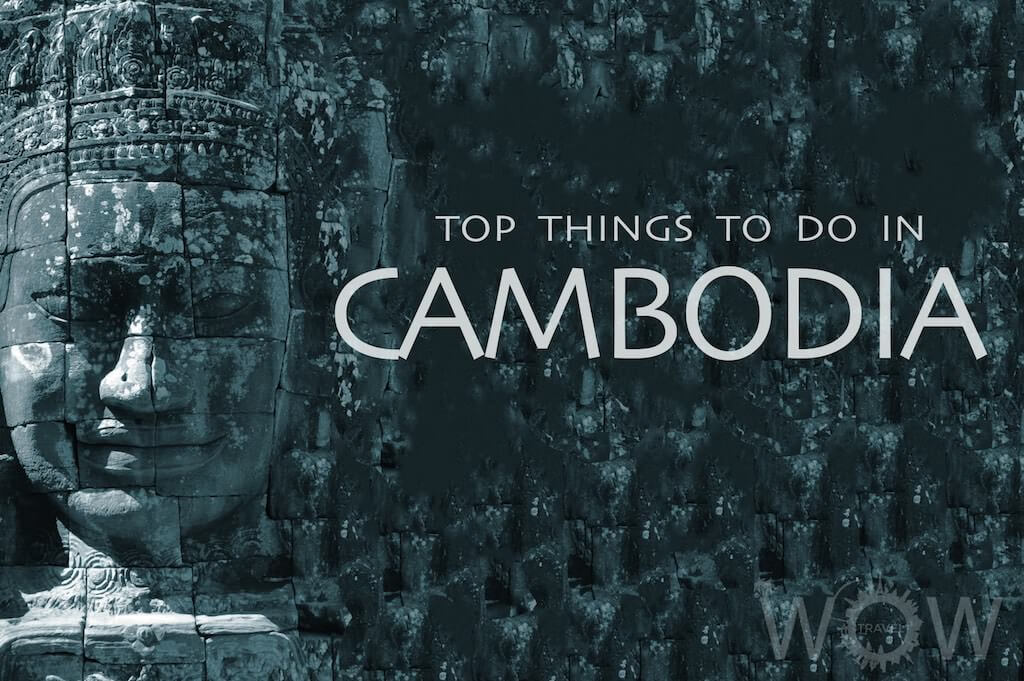 Top 7 Things To Do In Cambodia