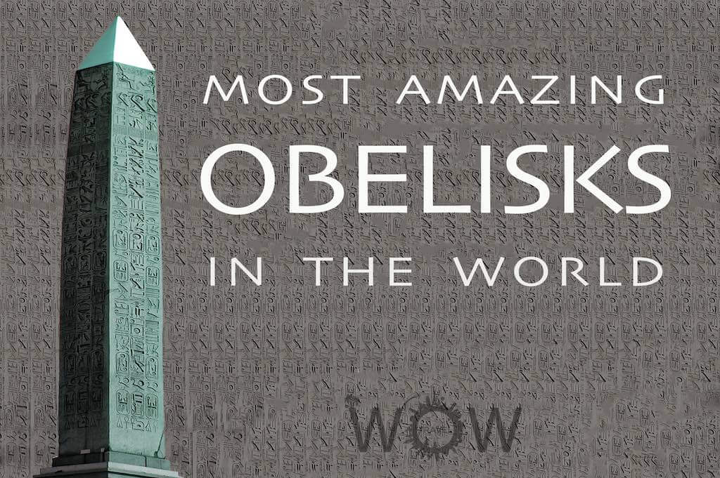 8 Most Amazing Obelisks In The World