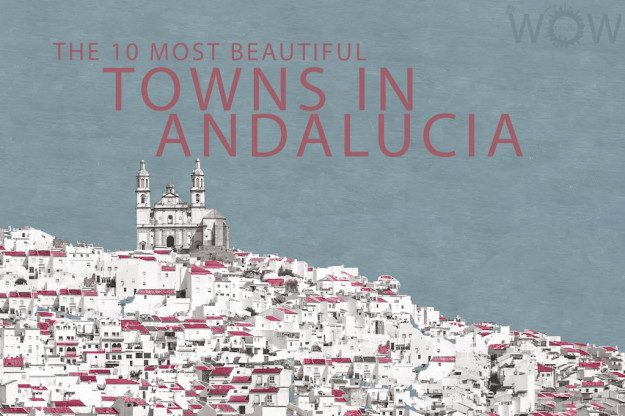 The 10 Most Beautiful Towns In Andalucia