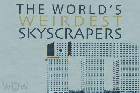 The World's 20 Weirdest Skyscrapers