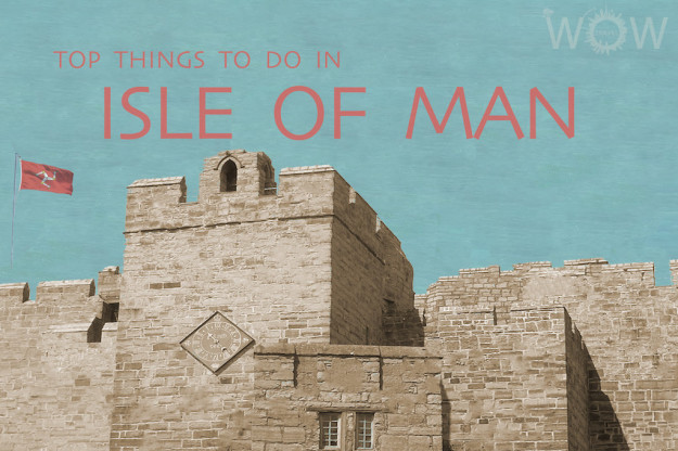 Top 6 Things To Do In Isle Of Man
