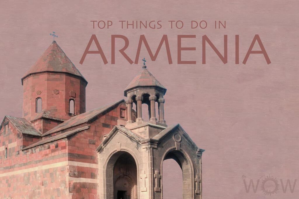 Top 7 Things To Do In Armenia