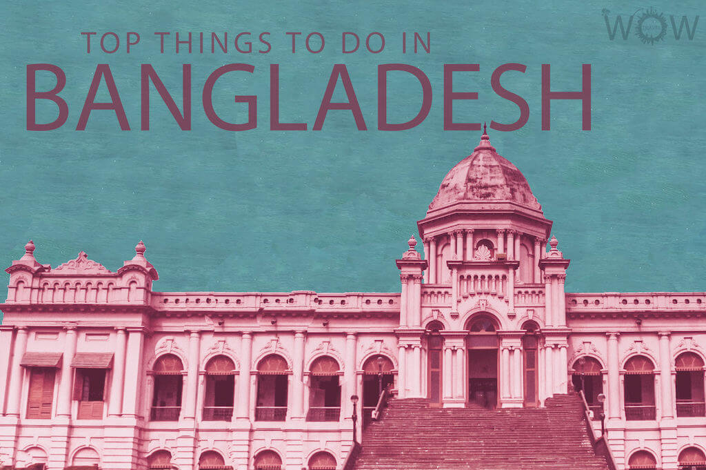Top 7 Things To Do In Bangladesh