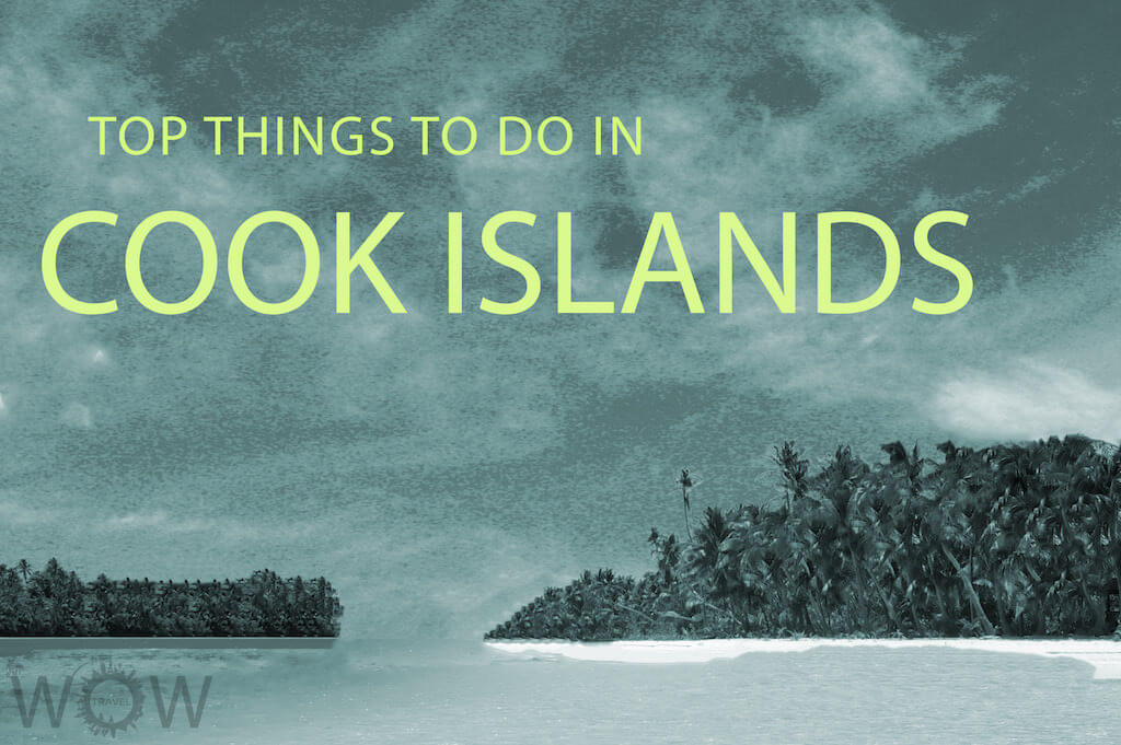 Top Things To Do In Cook Islands WOW TRAVEL - 7 things to see and do in the cook islands