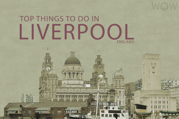 Top 9 Things To Do In Liverpool