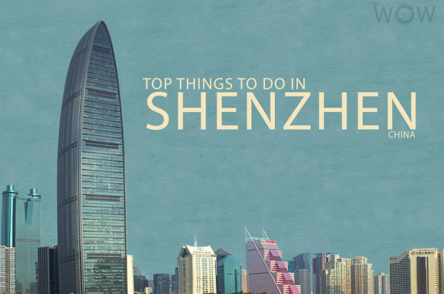 Top 9 Things To Do In Shenzhen