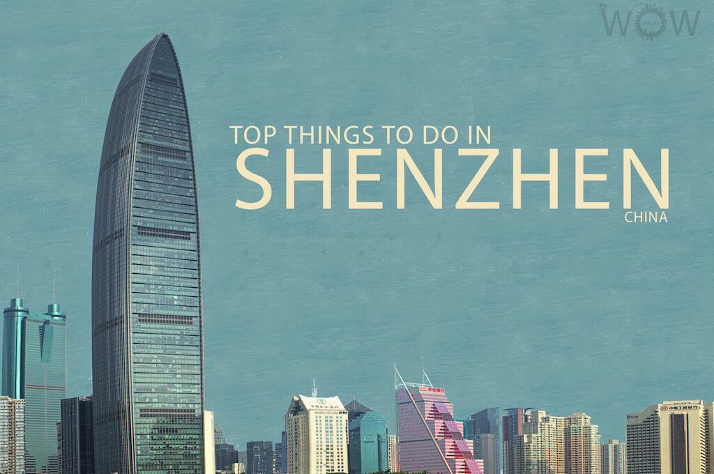 Top 9 Things To Do In Shenzhen