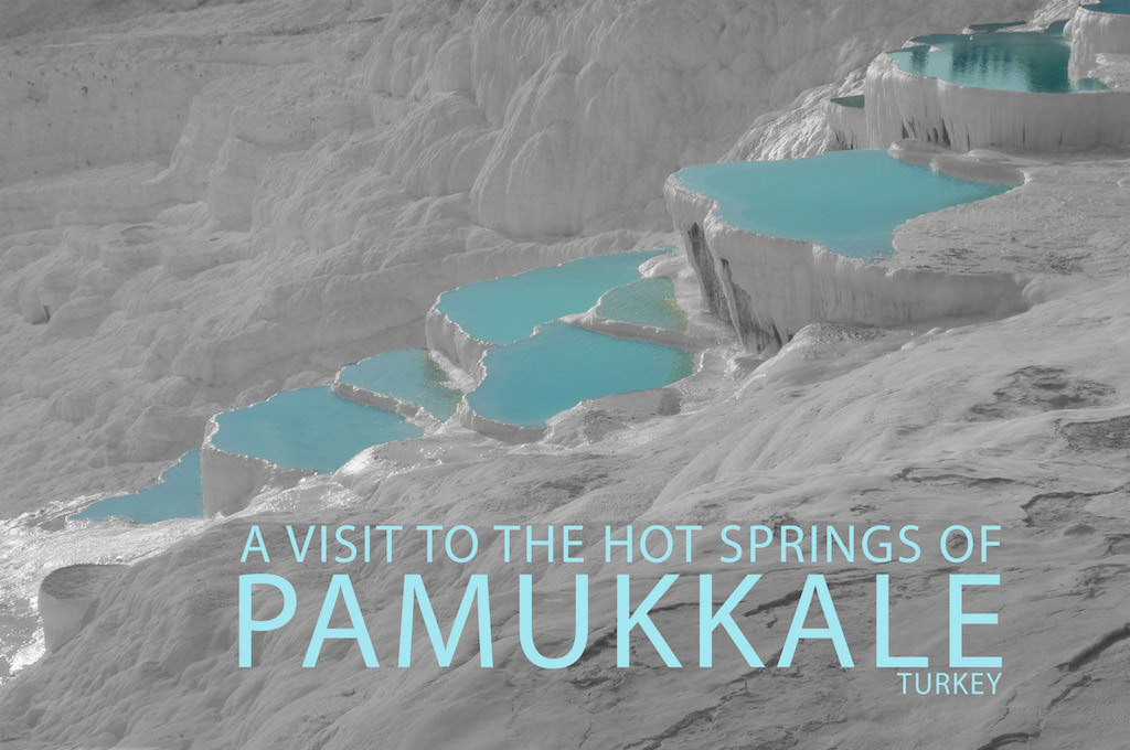 A Visit To The Hot Springs of Pamukkale