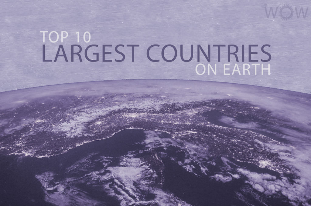 Top 10 Largest Countries On Earth