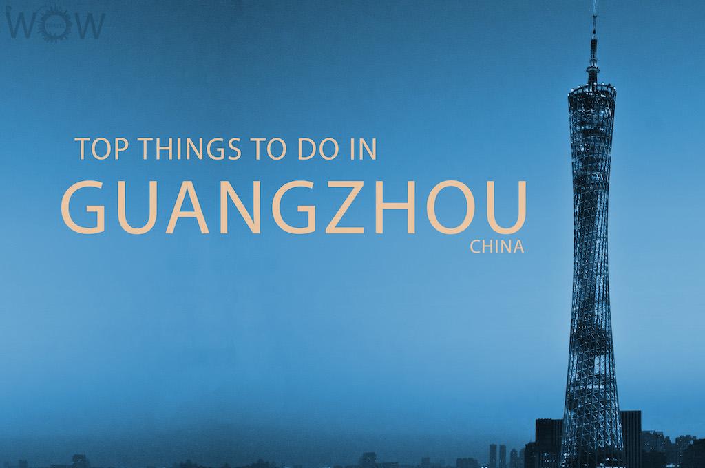 Top 6 Things To Do In Guangzhou