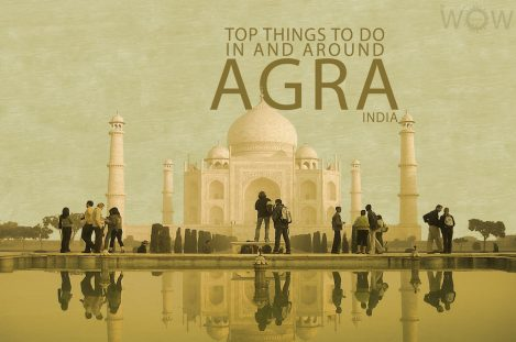 Top 8 Things To Do In And Around Agra