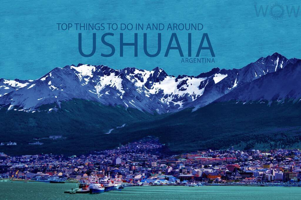 Top 10 Things To Do In And Around Ushuaia
