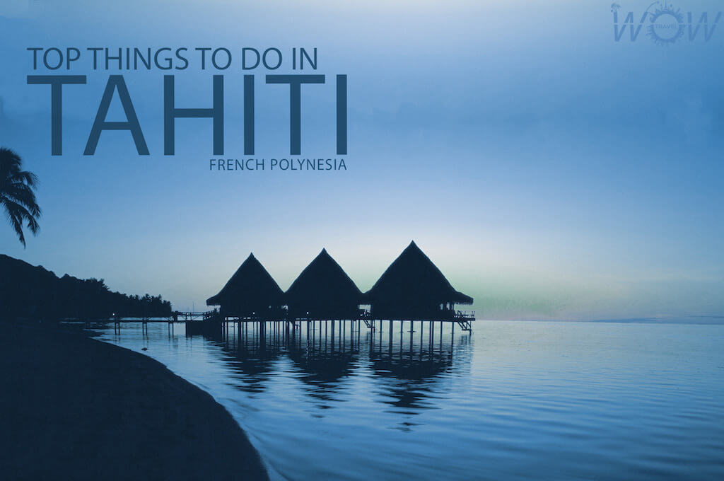 Top 8 Things To Do In Tahiti