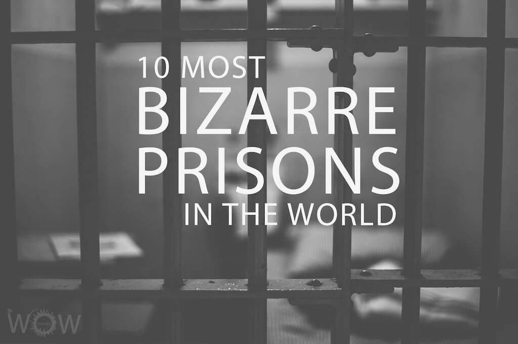 10 Most Bizarre Prisons in the World