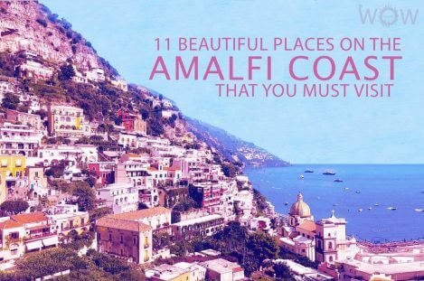 11 Beautiful Places On The Amalfi Coast That You Must Visit