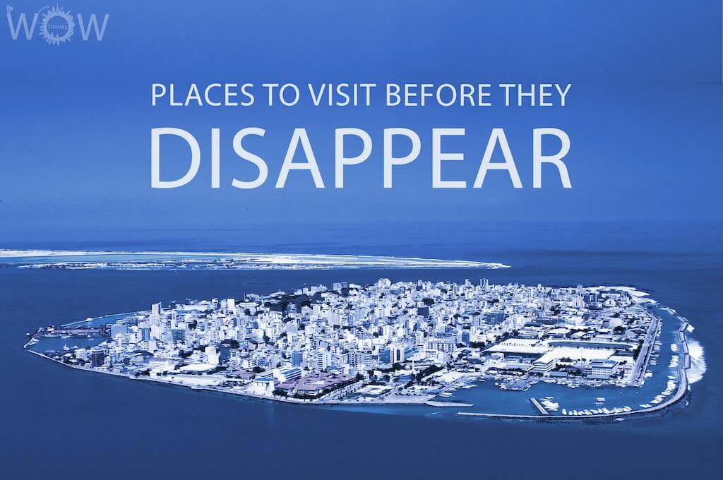 12 Places To Visit Before They Disappear