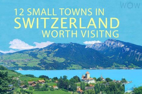 12 Small Towns In Switzerland Worth Visiting