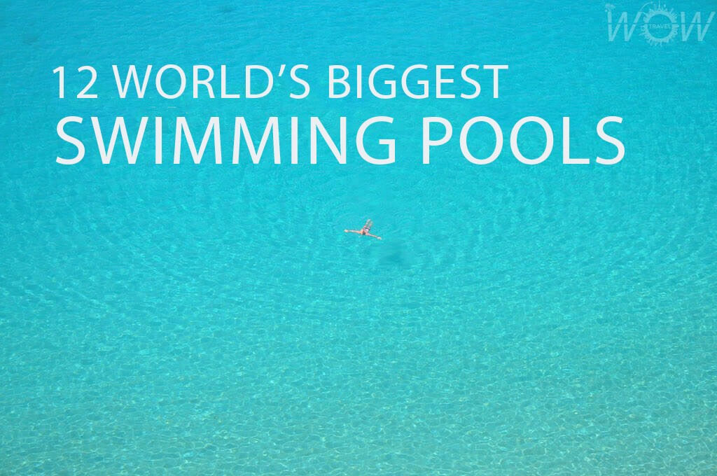 12 World's Biggest Swimming Pools