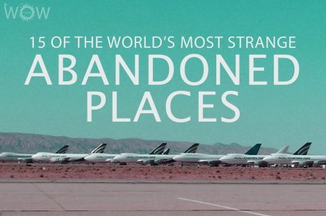 15 Of The World's Most Strange Abandoned Places