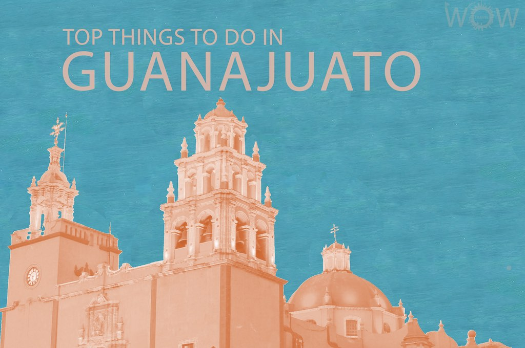 Top 10 Things To Do In Guanajuato