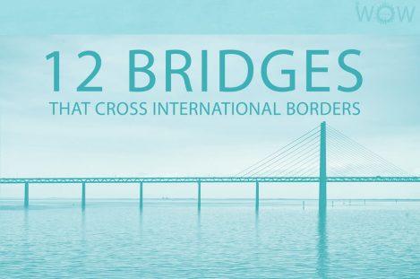 12 Bridges That Cross International Borders