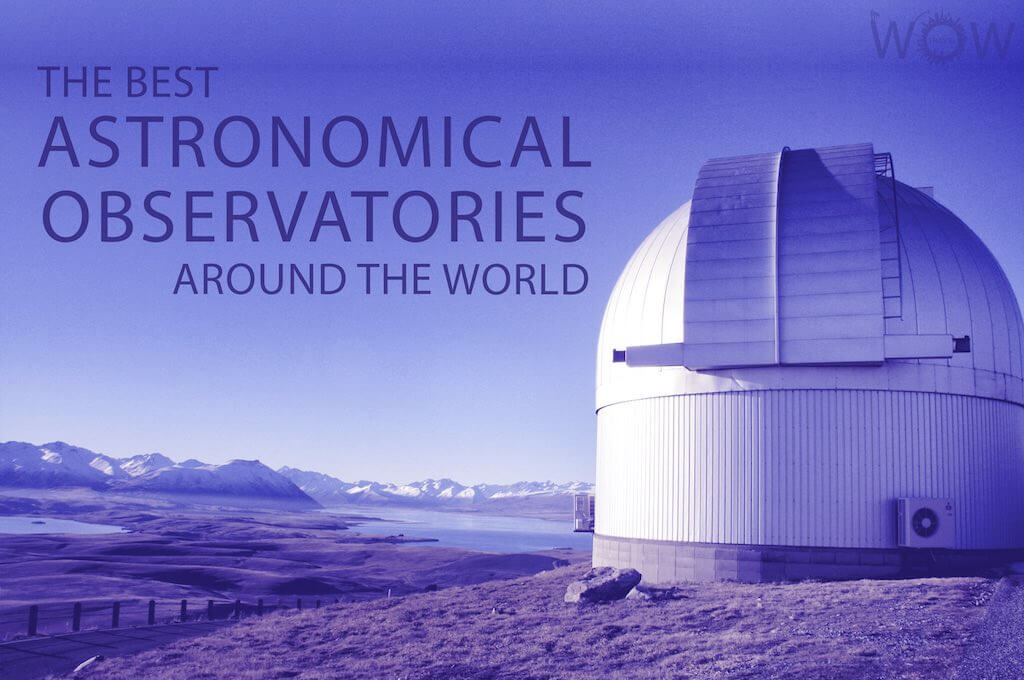 The 12 Best Astronomical Observatories Around The World