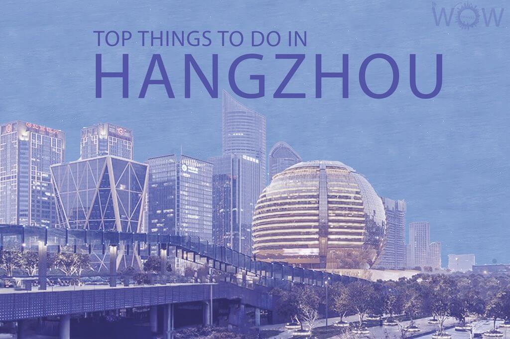 Top 12 Things To Do In Hangzhou