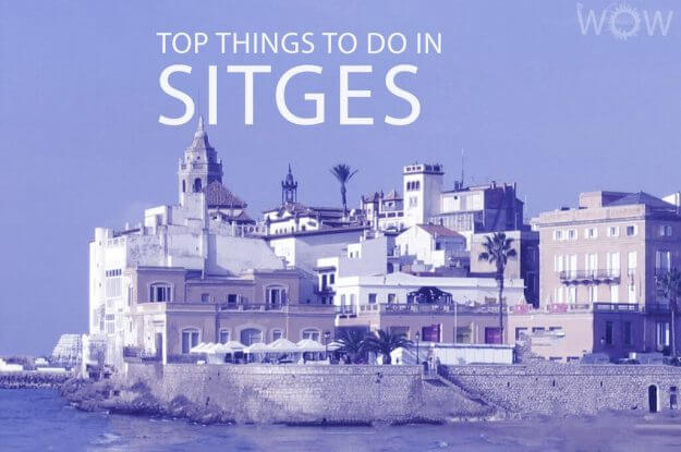 Top 12 Things To Do In Sitges