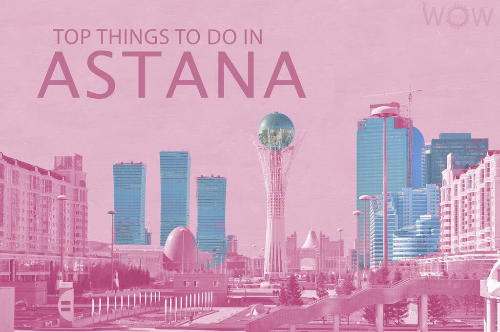 Top 12 Things To Do In Astana