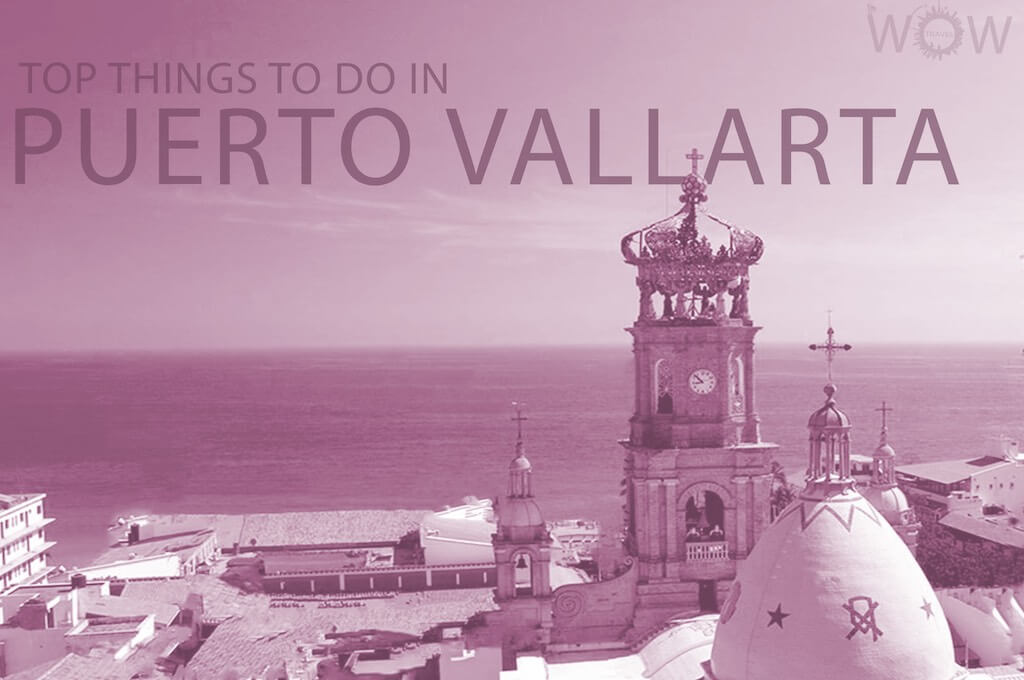 Top 12 Things To Do In Puerto Vallarta