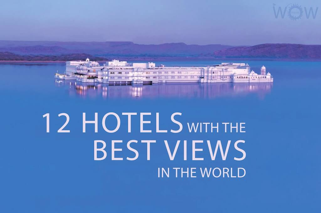 12 Hotels With The Best Views In The World